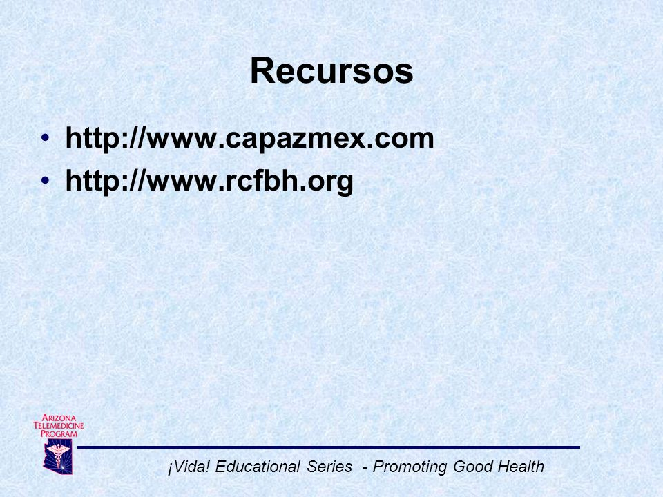 Recursos http://www.capazmex.com http://www.rcfbh.org