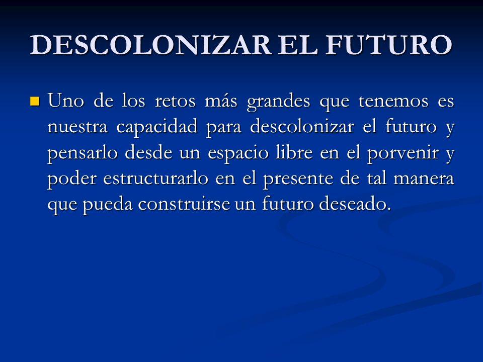 DESCOLONIZAR EL FUTURO