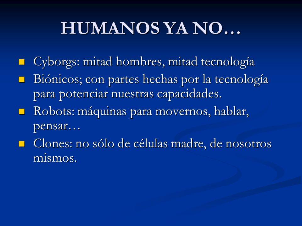 HUMANOS YA NO… Cyborgs: mitad hombres, mitad tecnología