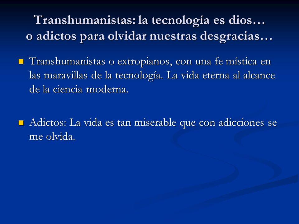 Transhumanistas: la tecnología es dios… o adictos para olvidar nuestras desgracias…