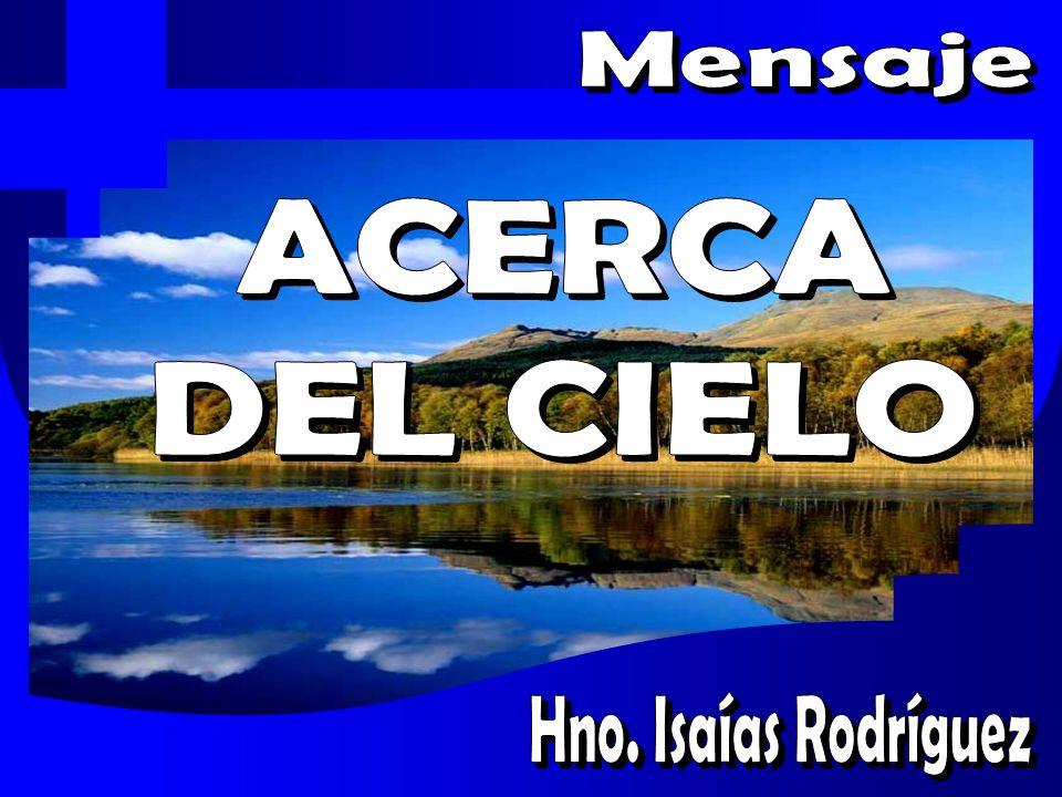 Mensaje ACERCA DEL CIELO Hno. Isaías Rodríguez