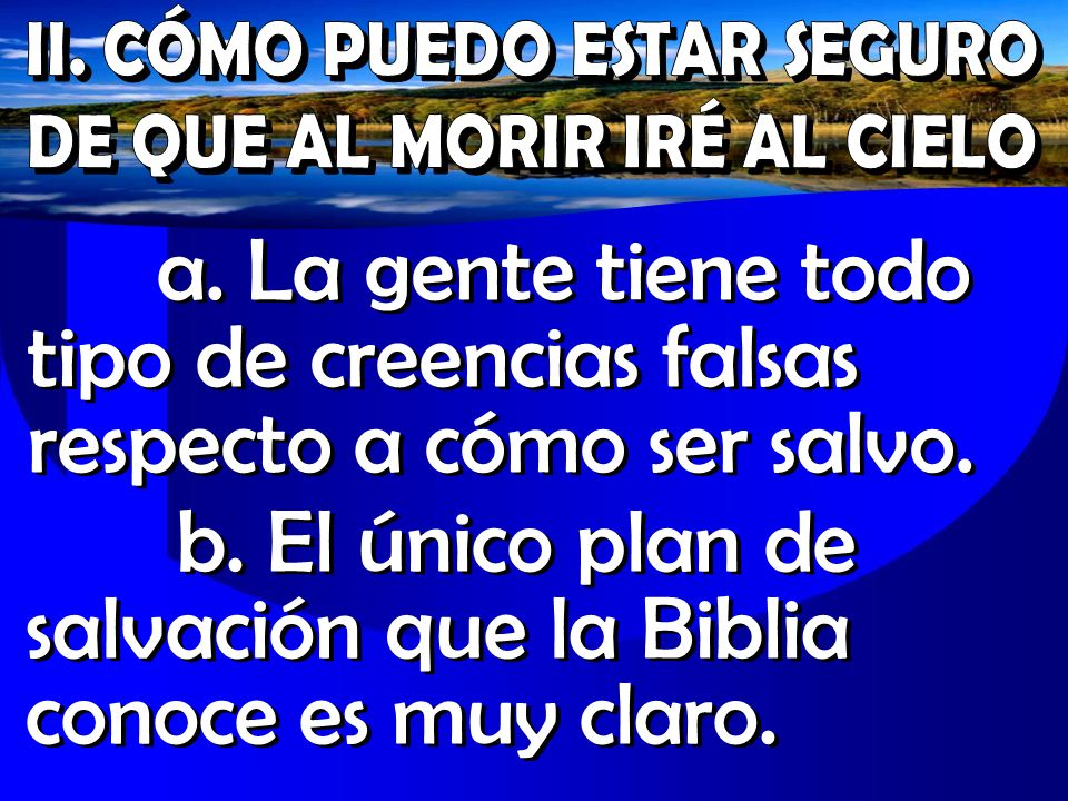 b. El único plan de salvación que la Biblia conoce es muy claro.