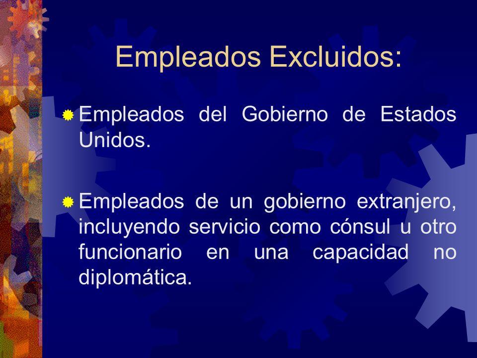 Empleados Excluidos: Empleados del Gobierno de Estados Unidos.