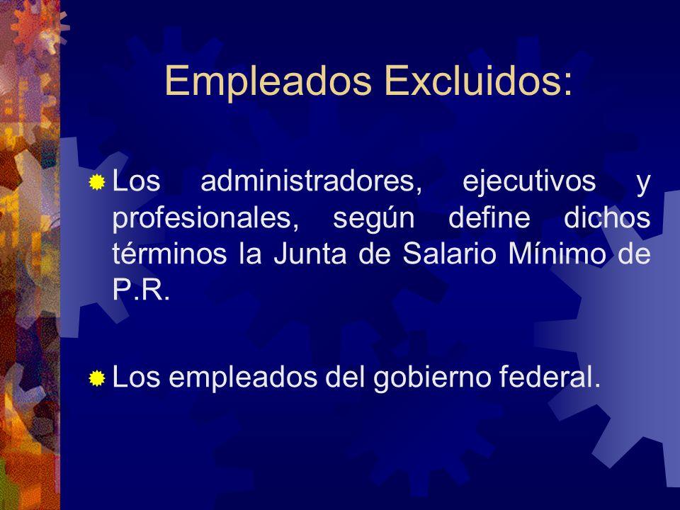 Empleados Excluidos: Los administradores, ejecutivos y profesionales, según define dichos términos la Junta de Salario Mínimo de P.R.