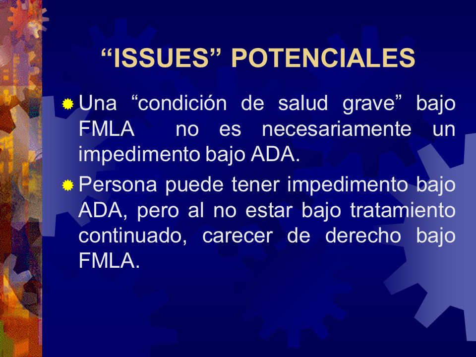ISSUES POTENCIALESUna condición de salud grave bajo FMLA no es necesariamente un impedimento bajo ADA.