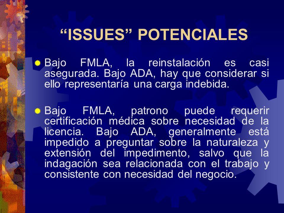 ISSUES POTENCIALESBajo FMLA, la reinstalación es casi asegurada. Bajo ADA, hay que considerar si ello representaría una carga indebida.