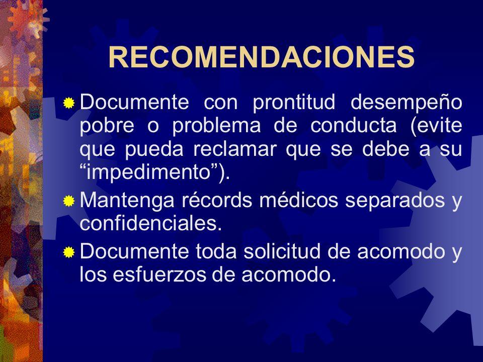 RECOMENDACIONES Documente con prontitud desempeño pobre o problema de conducta (evite que pueda reclamar que se debe a su impedimento ).