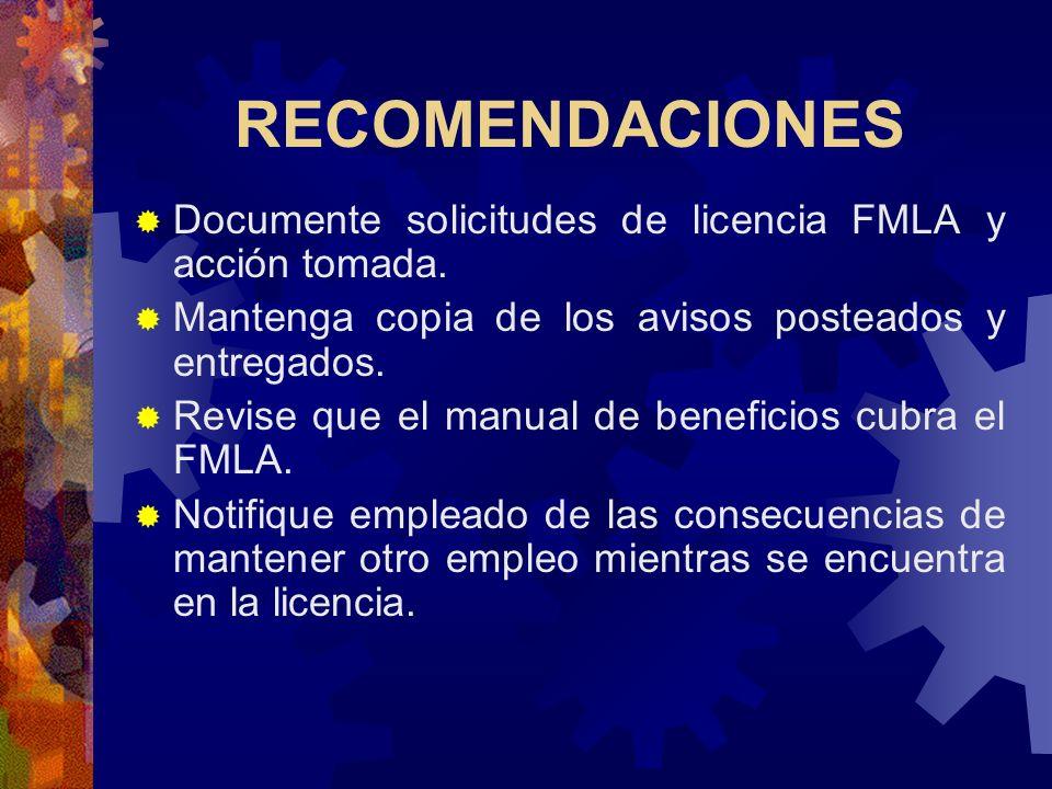 RECOMENDACIONES Documente solicitudes de licencia FMLA y acción tomada. Mantenga copia de los avisos posteados y entregados.