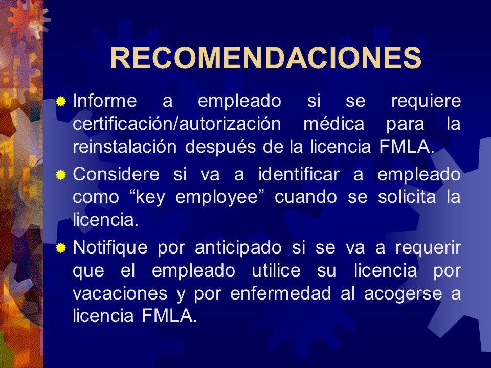 RECOMENDACIONESInforme a empleado si se requiere certificación/autorización médica para la reinstalación después de la licencia FMLA.