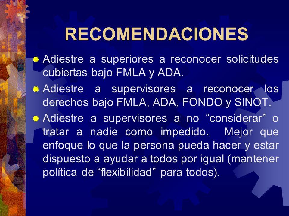 RECOMENDACIONESAdiestre a superiores a reconocer solicitudes cubiertas bajo FMLA y ADA.