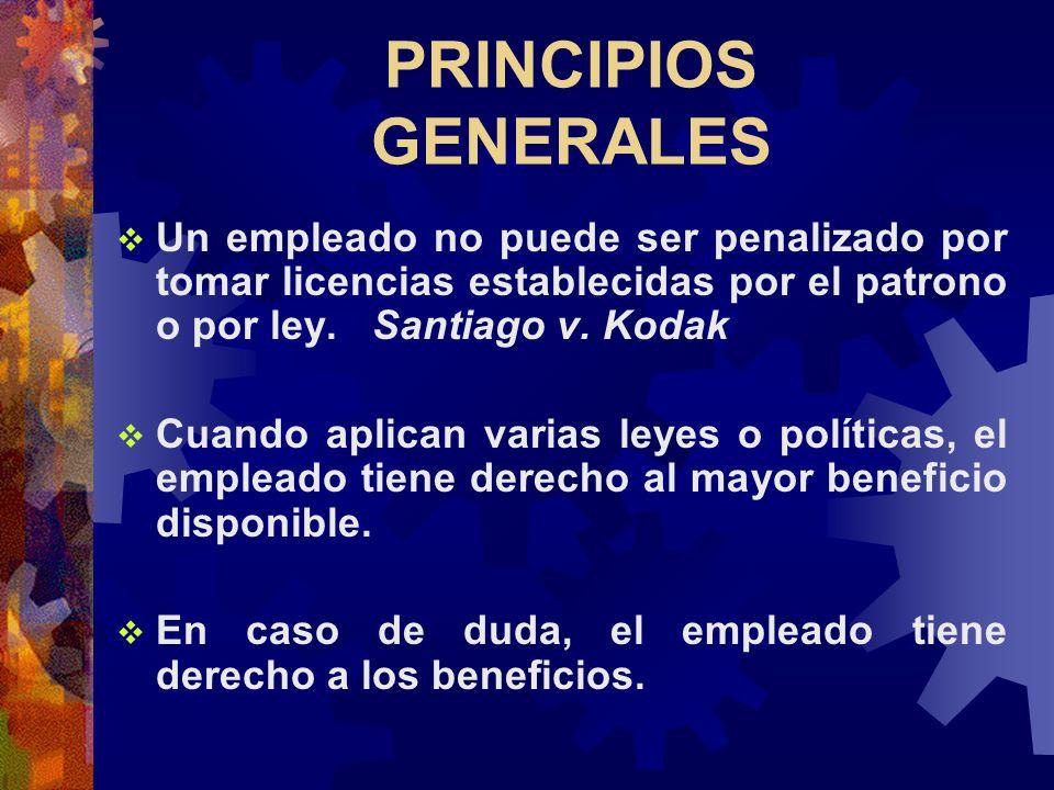 PRINCIPIOS GENERALESUn empleado no puede ser penalizado por tomar licencias establecidas por el patrono o por ley. Santiago v. Kodak.