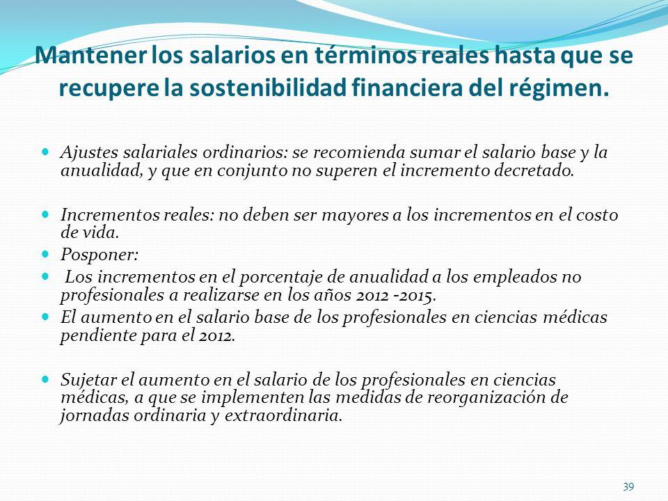 Mantener los salarios en términos reales hasta que se recupere la sostenibilidad financiera del régimen.