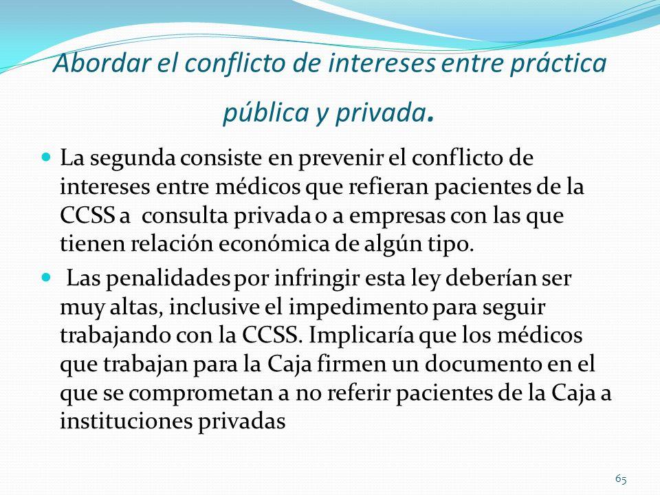 Abordar el conflicto de intereses entre práctica pública y privada.
