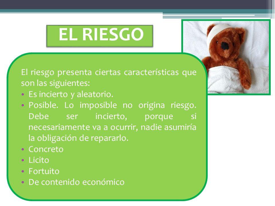 EL RIESGO El riesgo presenta ciertas características que son las siguientes: Es incierto y aleatorio.