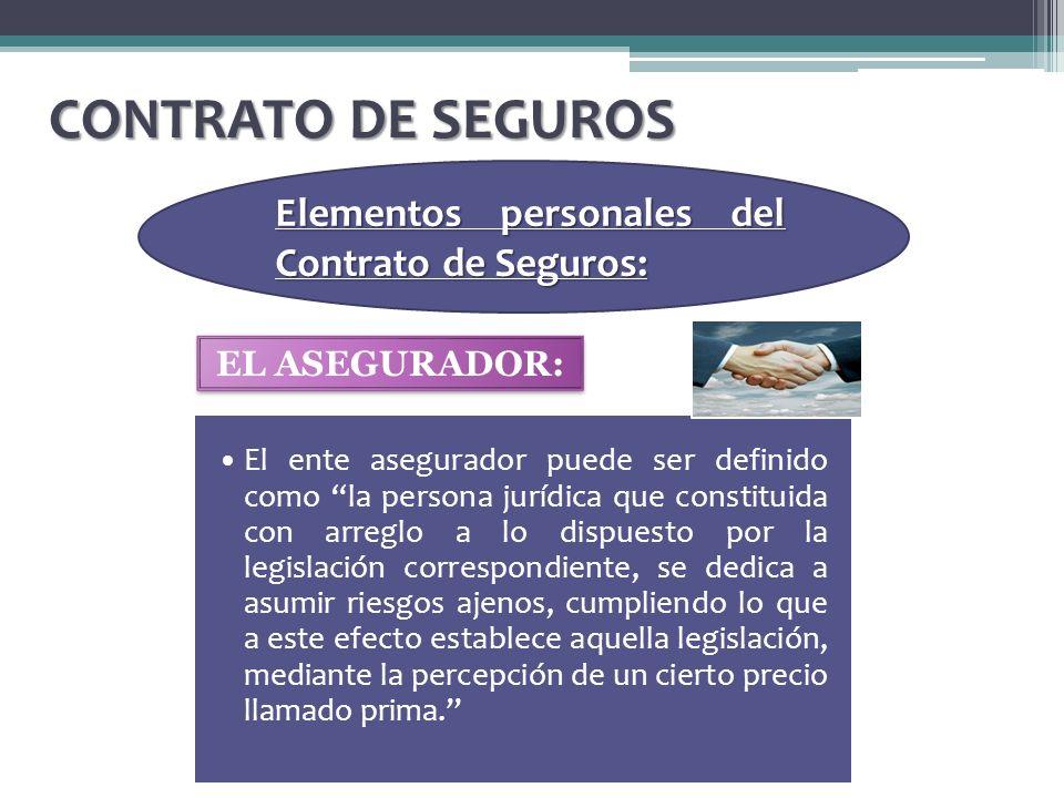 CONTRATO DE SEGUROS Elementos personales del Contrato de Seguros: