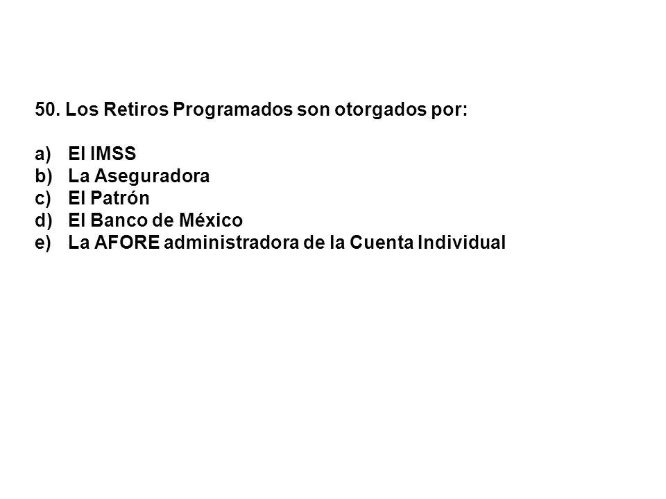 50. Los Retiros Programados son otorgados por: