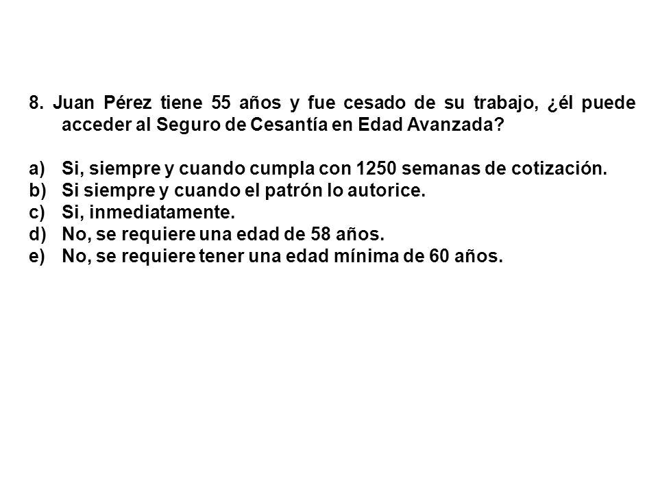 8. Juan Pérez tiene 55 años y fue cesado de su trabajo, ¿él puede acceder al Seguro de Cesantía en Edad Avanzada