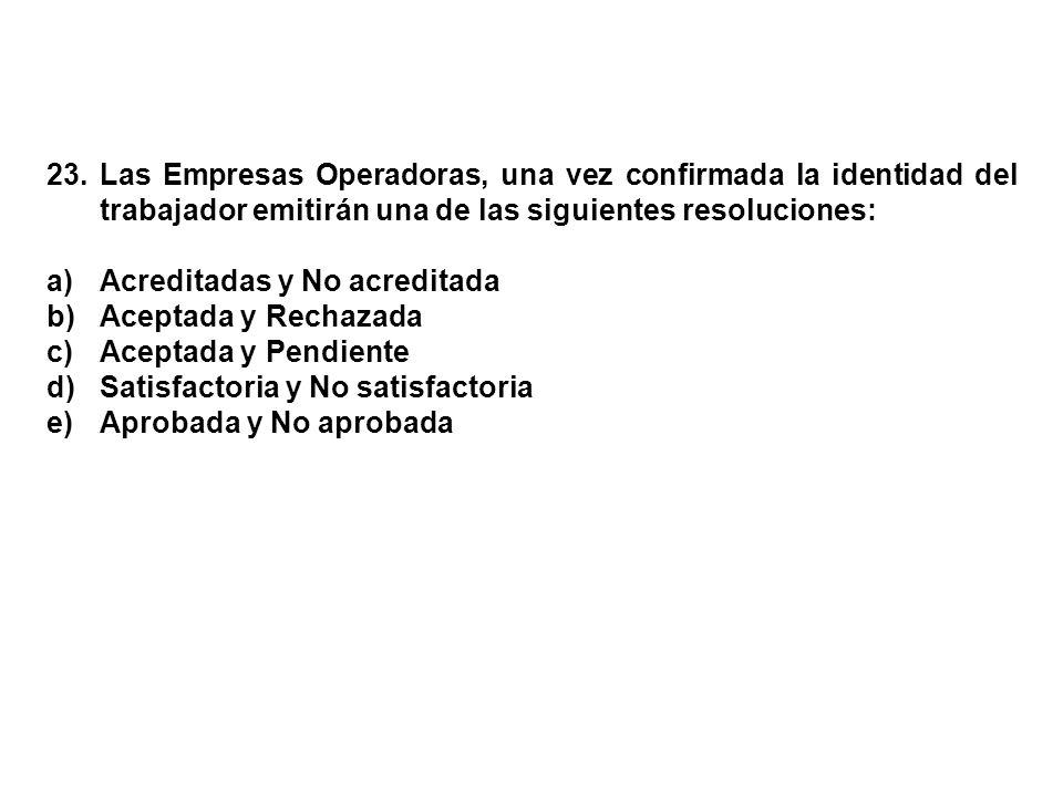 23. Las Empresas Operadoras, una vez confirmada la identidad del trabajador emitirán una de las siguientes resoluciones: