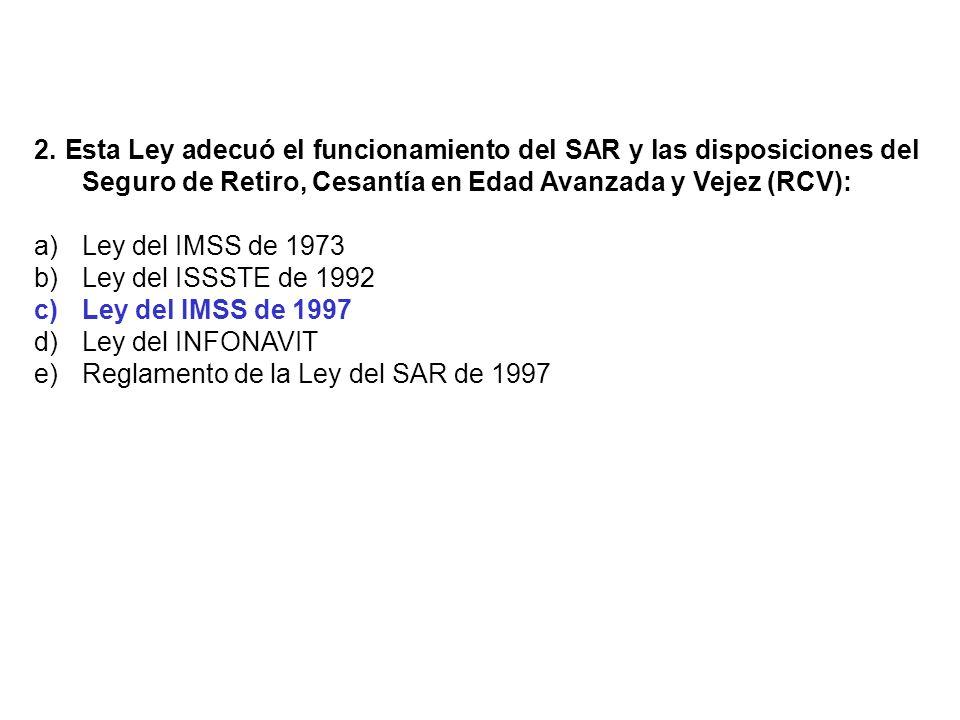 2. Esta Ley adecuó el funcionamiento del SAR y las disposiciones del Seguro de Retiro, Cesantía en Edad Avanzada y Vejez (RCV):