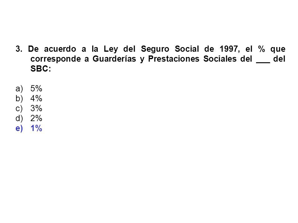 3. De acuerdo a la Ley del Seguro Social de 1997, el % que corresponde a Guarderías y Prestaciones Sociales del ___ del SBC:
