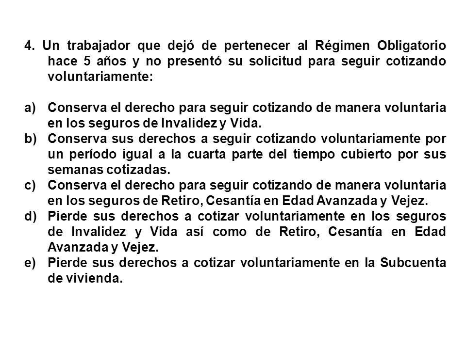 4. Un trabajador que dejó de pertenecer al Régimen Obligatorio hace 5 años y no presentó su solicitud para seguir cotizando voluntariamente: