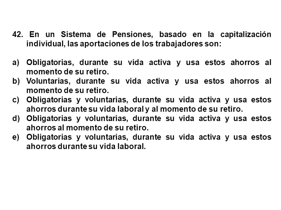 42. En un Sistema de Pensiones, basado en la capitalización individual, las aportaciones de los trabajadores son: