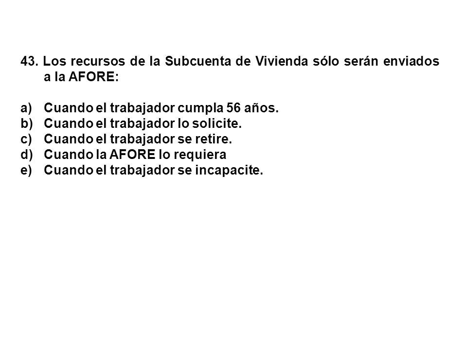43. Los recursos de la Subcuenta de Vivienda sólo serán enviados a la AFORE: