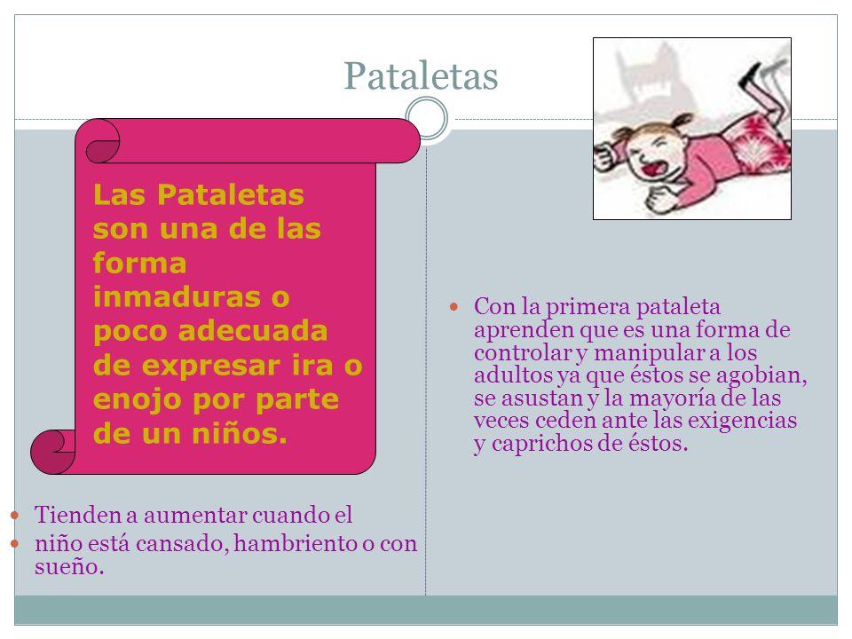 Pataletas Las Pataletas son una de las forma inmaduras o poco adecuada de expresar ira o enojo por parte de un niños.