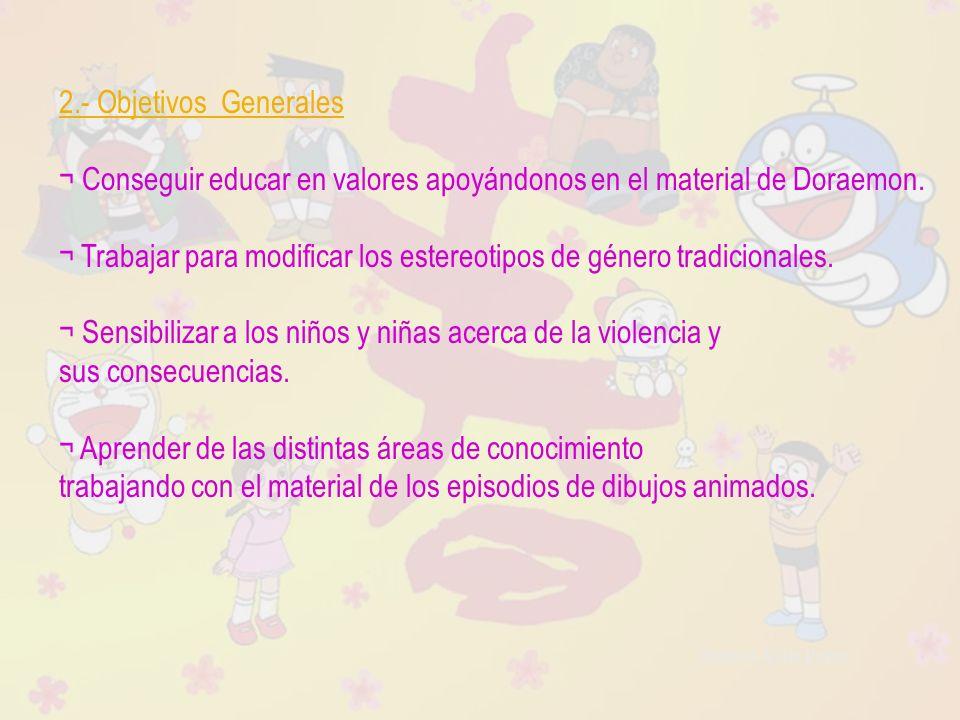 2.- Objetivos Generales ¬ Conseguir educar en valores apoyándonos en el material de Doraemon.