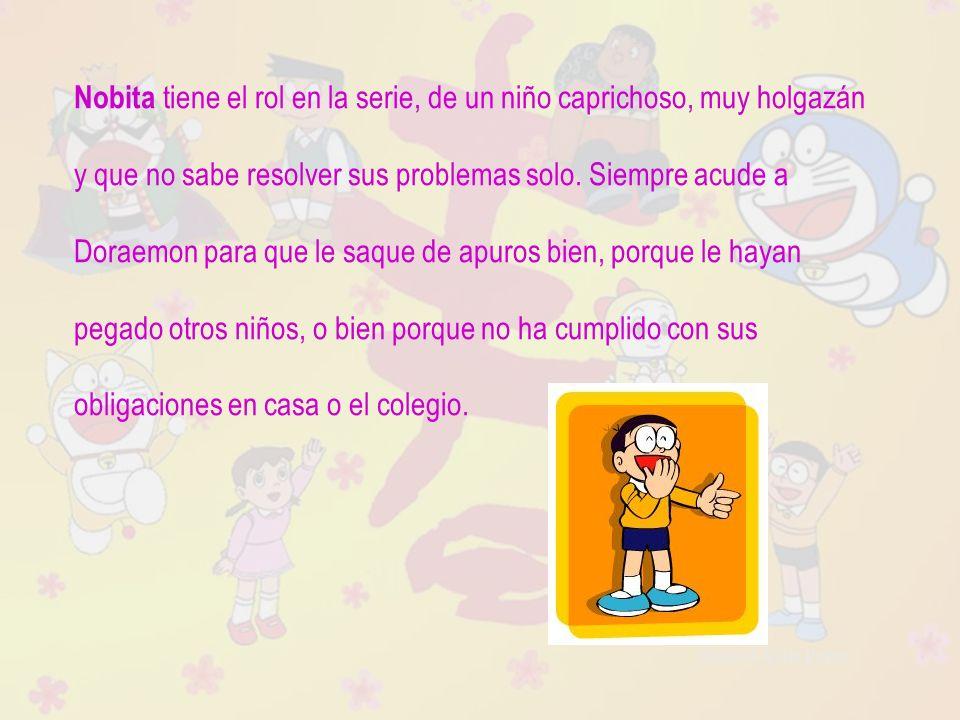 Nobita tiene el rol en la serie, de un niño caprichoso, muy holgazán