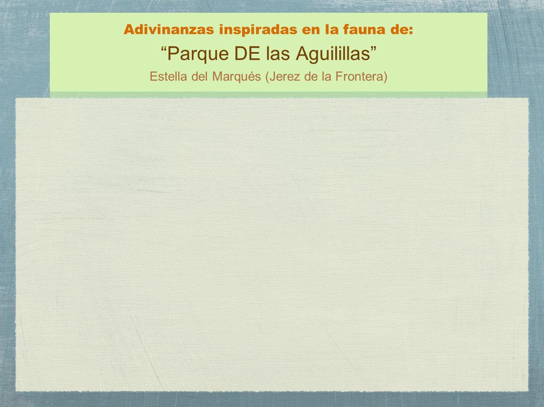 Adivinanzas inspiradas en la fauna de: Parque DE las Aguilillas Estella del Marqués (Jerez de la Frontera)