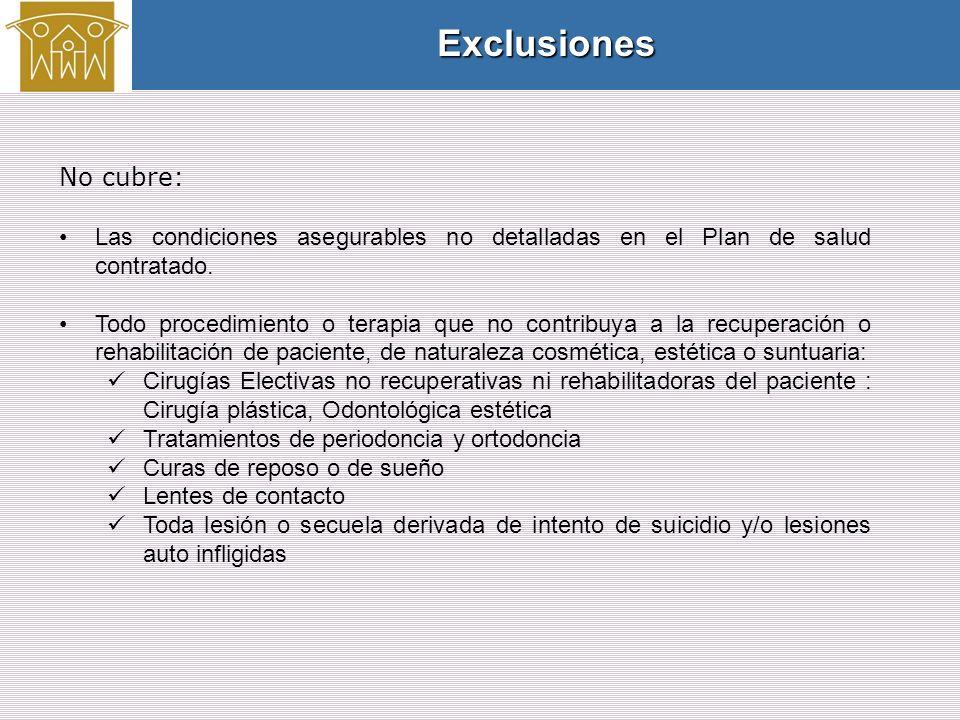 Exclusiones No cubre: Las condiciones asegurables no detalladas en el Plan de salud contratado.