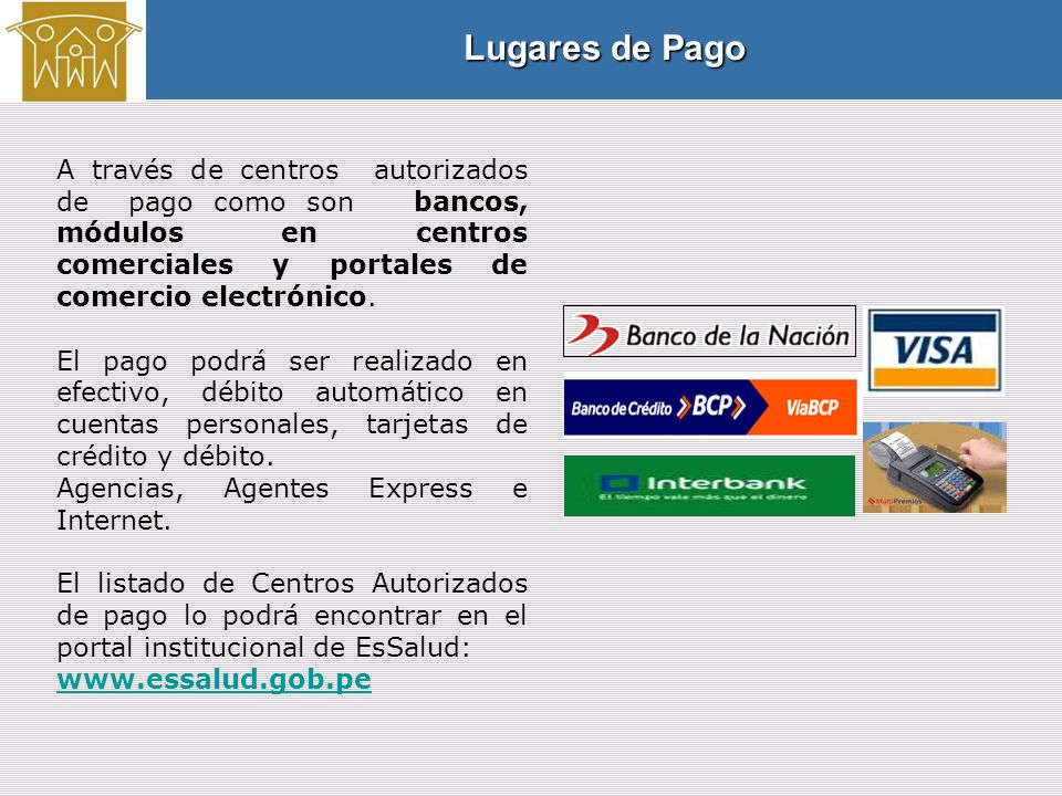 Lugares de Pago A través de centros autorizados de pago como son bancos, módulos en centros comerciales y portales de comercio electrónico.