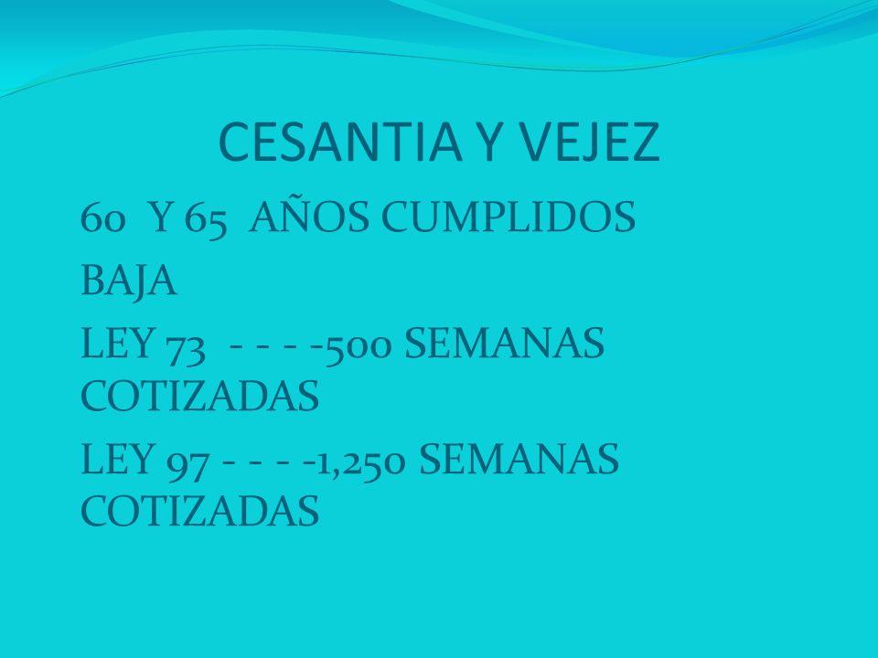CESANTIA Y VEJEZ 60 Y 65 AÑOS CUMPLIDOS BAJA