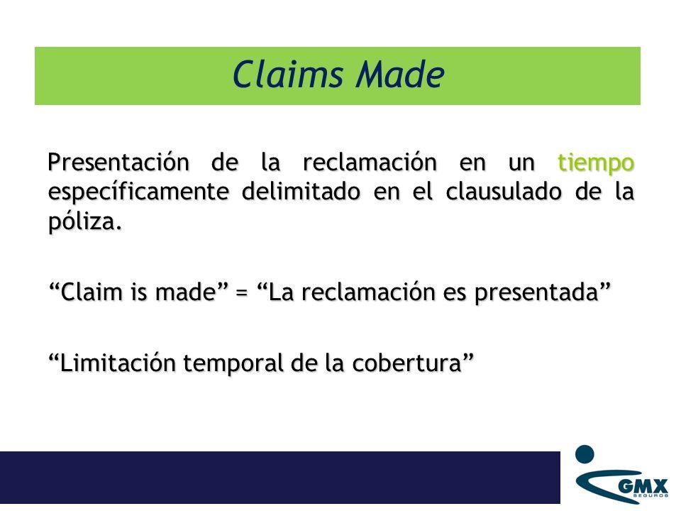Claims Made Presentación de la reclamación en un tiempo específicamente delimitado en el clausulado de la póliza.
