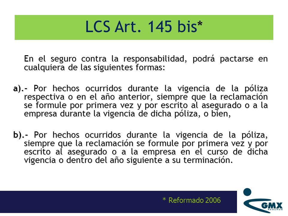 LCS Art. 145 bis* En el seguro contra la responsabilidad, podrá pactarse en cualquiera de las siguientes formas: