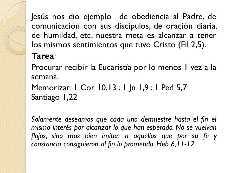 Procurar recibir la Eucaristía por lo menos 1 vez a la semana.