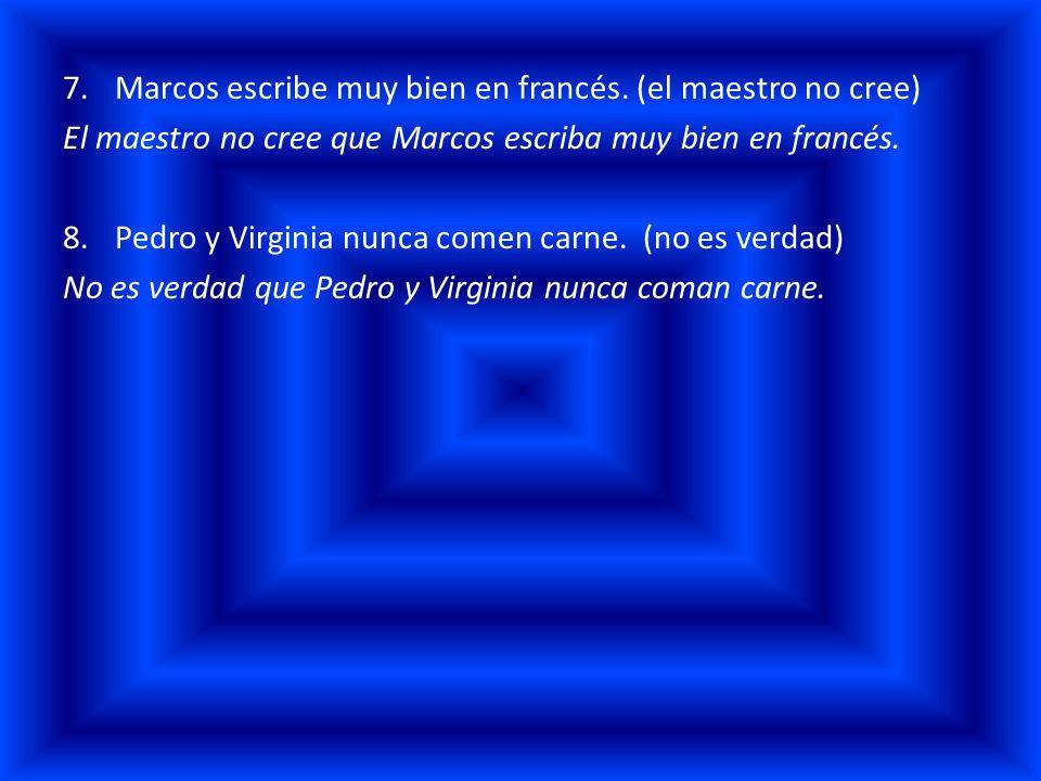 Marcos escribe muy bien en francés. (el maestro no cree)