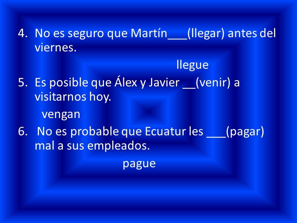 No es seguro que Martín___(llegar) antes del viernes.