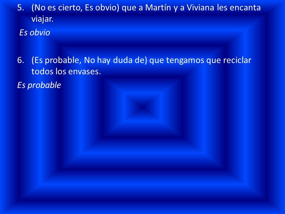 (No es cierto, Es obvio) que a Martín y a Viviana les encanta viajar.