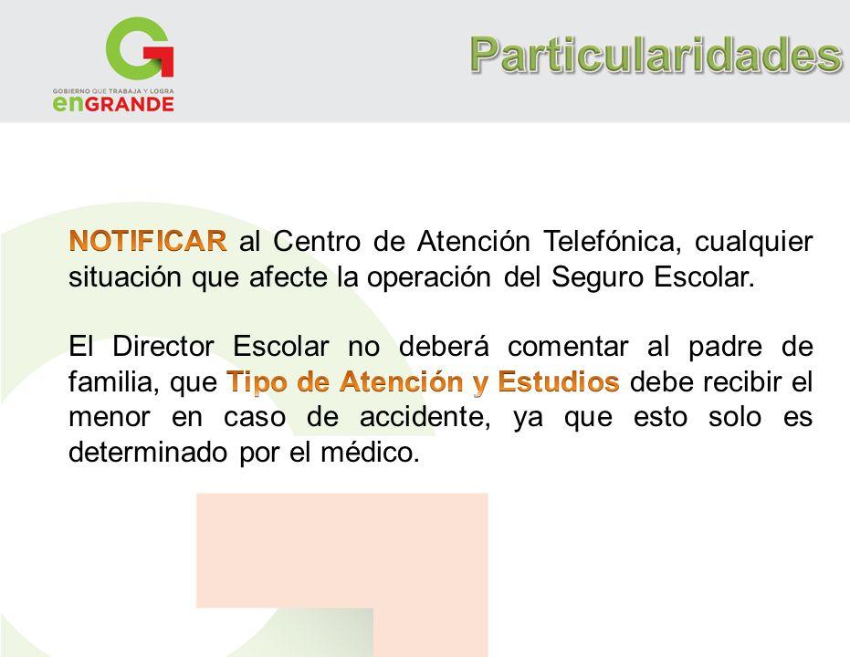 Particularidades NOTIFICAR al Centro de Atención Telefónica, cualquier situación que afecte la operación del Seguro Escolar.