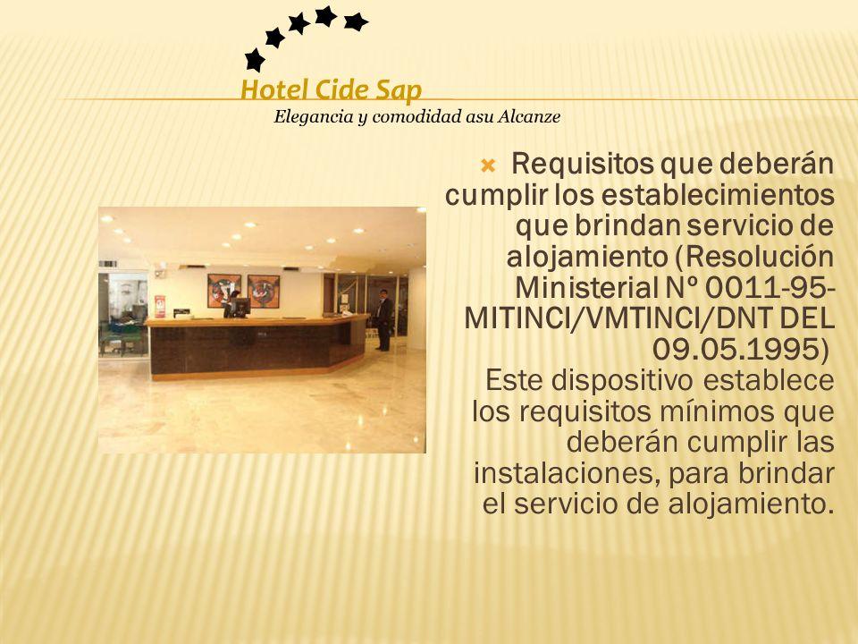 Requisitos que deberán cumplir los establecimientos que brindan servicio de alojamiento (Resolución Ministerial Nº 0011-95-MITINCI/VMTINCI/DNT DEL 09.05.1995) Este dispositivo establece los requisitos mínimos que deberán cumplir las instalaciones, para brindar el servicio de alojamiento.
