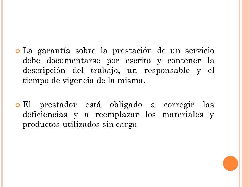 La garantía sobre la prestación de un servicio debe documentarse por escrito y contener la descripción del trabajo, un responsable y el tiempo de vigencia de la misma.