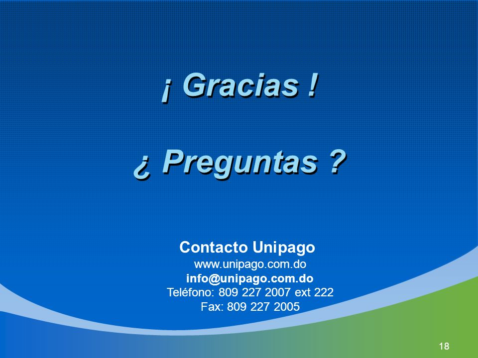 ¡ Gracias ! ¿ Preguntas Contacto Unipago www.unipago.com.do