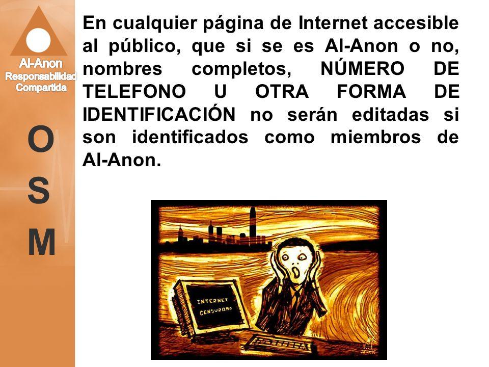En cualquier página de Internet accesible al público, que si se es Al-Anon o no, nombres completos, NÚMERO DE TELEFONO U OTRA FORMA DE IDENTIFICACIÓN no serán editadas si son identificados como miembros de Al-Anon.