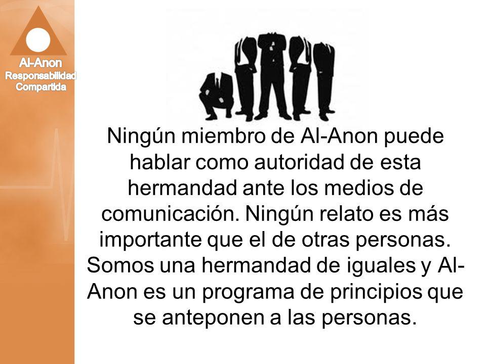 Ningún miembro de Al-Anon puede hablar como autoridad de esta hermandad ante los medios de comunicación.