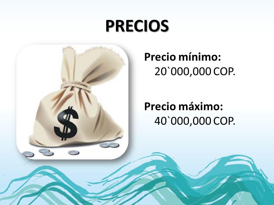 PRECIOS Precio mínimo: 20`000,000 COP. Precio máximo: 40`000,000 COP.