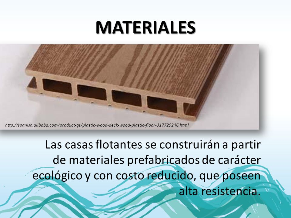 MATERIALES http://spanish.alibaba.com/product-gs/plastic-wood-deck-wood-plastic-floor-317729246.html.