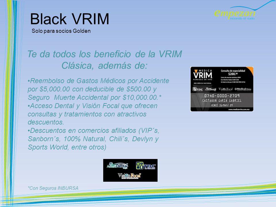 Te da todos los beneficio de la VRIM Clásica, además de:
