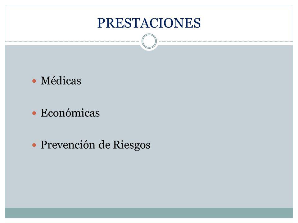 PRESTACIONES Médicas Económicas Prevención de Riesgos